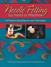 Needle Felting by Hand or Machine - 15 Projects - Linda Turner Griepentrog