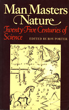 ROY PORTER MAN MASTERS NATURE TWENTY-FIVE CENTURIES OF SCIENCE
