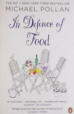 In Defence of Food: The Myth of Nutrition and the Pleasures of Eating: An Eate,