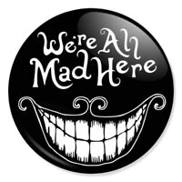 """WE'RE ALL MAD HERE 25mm 1"""" Pin Badge Button ALICE IN WONDERLAND CAT"""