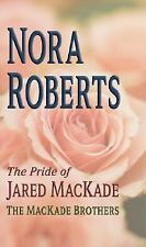 The Pride of Jared MacKade: The MacKade Brothers Series by Nora Roberts