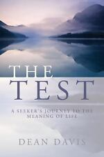 The Test : A Seeker's Journey to the Meaning of Life by Dean Davis (2014,...