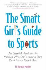The Smart Girl's Guide to Sports: An Essential Handbook for Women Who Don't Know
