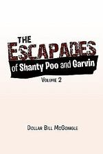 The Escapades of Shanty Poo and Garvin : Volume 2 by Dollar Bill McGonigle...