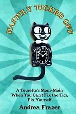 Happily Ticked Off Mom's Journey Through Her Son's Tourette by Frazer Andrea R