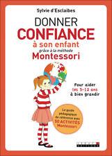 DONNER CONFIANCE A SON ENFANT GRACE A LA METHODE MONTESSORI - S. D'ESCLAIBES