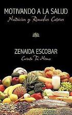 Motivando a la Salud : Nutricion y Remedios Caseros by Zenaida Escobar (2010,...
