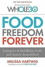 Food Freedom Forever: Letting Go of Bad Habits, Guilt, and Anxiety Around Food b