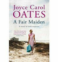 A Fair Maiden: A Dark Novel of Suspense by Joyce Carol Oates 1849162603