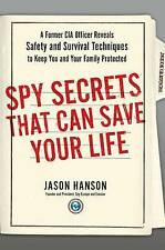 Spy Secrets That Can Save Your Life: A Former CIA Officer Reveals Safety and...