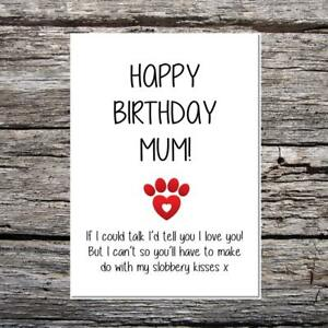 funny card happy birthday mum from the dog if I could talk slobbery kisses