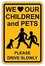 "WE LOVE OUR CHILDREN & PETS - PLEASE DRIVE SLOW SIGN - St1 - 12"" x 18"" Aluminum"