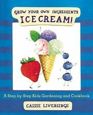 Ice Cream! : Grow Your Own Ingredients (2015, Hardcover)