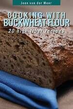 Cooking With Buckwheat Flour: 20 High Fiber Recipes (Wheat flour alternatives) (