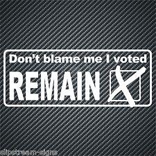 Don't blame me i voted REMAIN sticker funny car sticker UK EU Referendum BREXIT