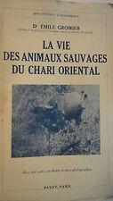 GROMIER  La vie des animaux sauvages du Chari Oriental   1941