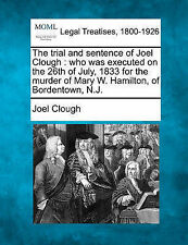 The trial and sentence of Joel Clough: who was executed on the 26th of July, 183