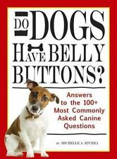 Do Dogs Have Bellybuttons? : Answers to the 100+ Most Commonly Asked Canine Que…