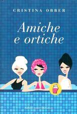 Amiche e ortiche. Romanzo di Cristina Obber - Rilegato Ed. B.C.Dalai