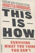 This Is How: Surviving What You Think You Can't: By Augusten Burroughs
