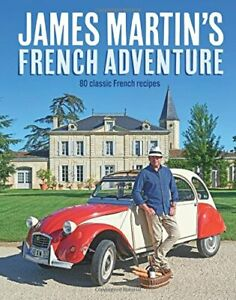 James Martin's French Adventure: 80 Classic French Recipes by James Martin Book