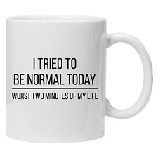 Tried To Be Normal Today Worst Day Of My Life Joke MUG cup birthday funny gift