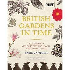 British Gardens in Time: The Greatest Gardens and the People Who Shaped Them, Ca