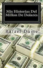 Mis Historias Del Millon de Dolares by Rafael Dume (2017, Paperback)