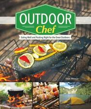 The Outdoor Chef : Cooking and Eating in the Great Outdoors by Dian Weimer