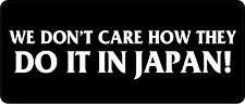 3 - We Don't Care How They Do It Japan! Hard Hat / Biker Helmet Sticker  BS 932