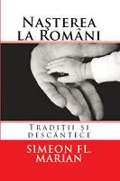 Nasterea la Romani Traditii Descantece Romanian Customs Simeon Marian Book Birth