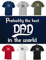 Probably the best DAD in the WOLRD, Funny T-shirt  Small to 5XL Father's Day etc