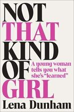 "Not that kind of girl: a young woman tells you what she's ""learned"" by Lena"