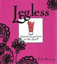 Legless: Desserts to Get You in the Spirit by Kylie Banning alcoholic liquor