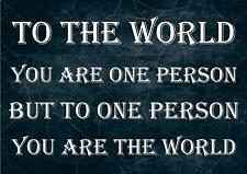TO THE WORLD YOU ARE ONE PERSON QUOTE MOTIVATIONAL  POSTER / PRINT / PICTURE