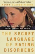 The Secret Language of Eating Disorders : How You Can Understand and Work to...