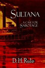 Sultana : A Case for Sabotage by D. H. Rule (2013, Paperback)