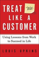 Treat Me Like a Customer: Using Lessons from Work to Succeed in Life-ExLibrary