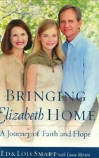 Bringing Elizabeth Home: A Journey of Faith and Hope by Ed Smart, Lois Smart