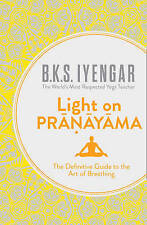 Light on Pranayama: The Definitive Guide to the Art of Breathing by B. K. S. Iyengar (Paperback, 2013)