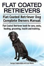 Flat Coated Retrievers. Flat Coated Retriever Dog Complete Owners Manual. Flat C