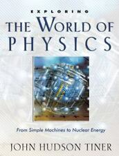 Exploring the World of Physics : From Simple Machines to Nuclear Energy