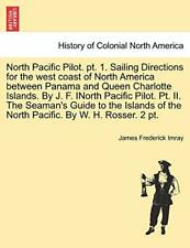 North Pacific Pilot. pt. 1. Sailing Directions , Imray, Frederick,,
