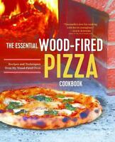 The Essential Wood Fired Pizza Cookbook: Recipes and Techniques From My Wood Fir