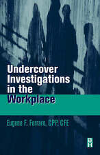 Undercover Investigations for the Workplace by Eugene F. Ferraro C.P.P.  CFE