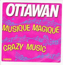 OTTAWAN Vinyle 45 tours SP MUSIQUE MAGIQUE CRAZY MUSIC - CARRERE 49823 F Rèduit