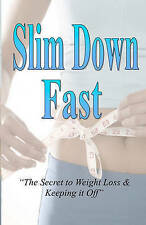 Slim Down Fast: The Secret To Weight Loss & Keeping It Off by Kathleen Graham