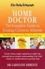 Shreeve, Dr Caroline, The Home Doctor: The Complete Guide to Treating Common Ail