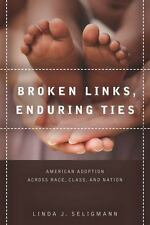 Broken Links, Enduring Ties : American Adoption Across Race, Class, and...