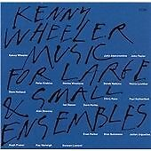 Kenny Wheeler - Music for Large and Small Ensembles (1990)